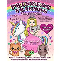 Princess Friends Coloring & Activity Book for Kids Ages 3-6: 150 Pages of Unicorns, Mermaids, Fairies, Cute Animals…