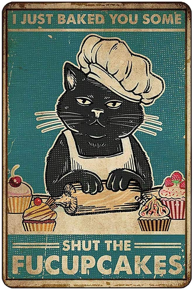 Cat I Just Baked You Some Shut The Satin Portrait Poster Funny Metal Tin Sign Wall Decor Man Cave Bar Retro Metal Vintage Tin Sign 12x8 Inch