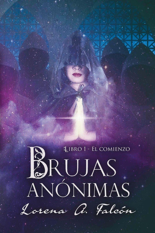 Brujas anónimas: Libro I - El comienzo (Spanish Edition): Lorena A. Falcón: 9781521019597: Amazon.com: Books