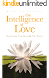 The Intelligence of Love: Manifesting Your Being In This World