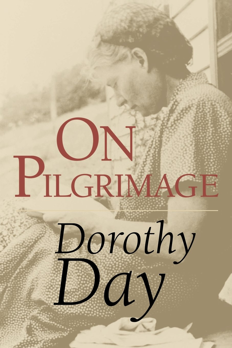 On Pilgrimage (Ressourcement: Retrieval & Renewal in Catholic Thought):  Mrs. Dorothy Day: 9780802846297: Amazon.com: Books