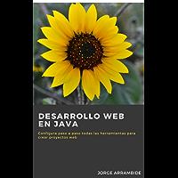 Desarrollo Web en Java: Configura paso a paso todas las herramientas para crear proyectos web (Programación en Java)