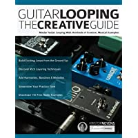 Guitar Looping The Creative Guide: Master Guitar Looping