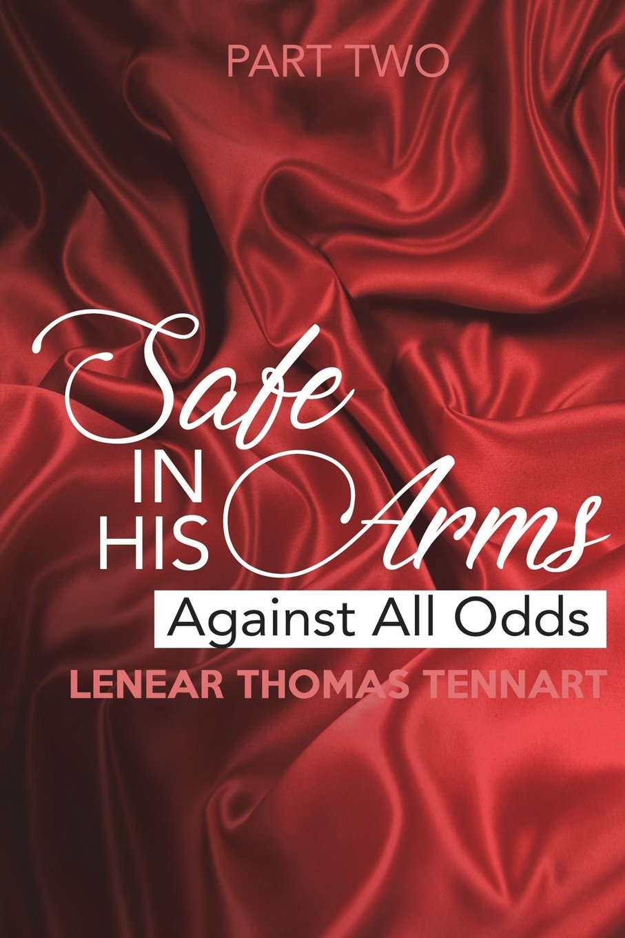 Read Online Safe In His Arms (Part Two): Against All Odds (Safe In His Arms Against All Odds) (Volume 2) pdf