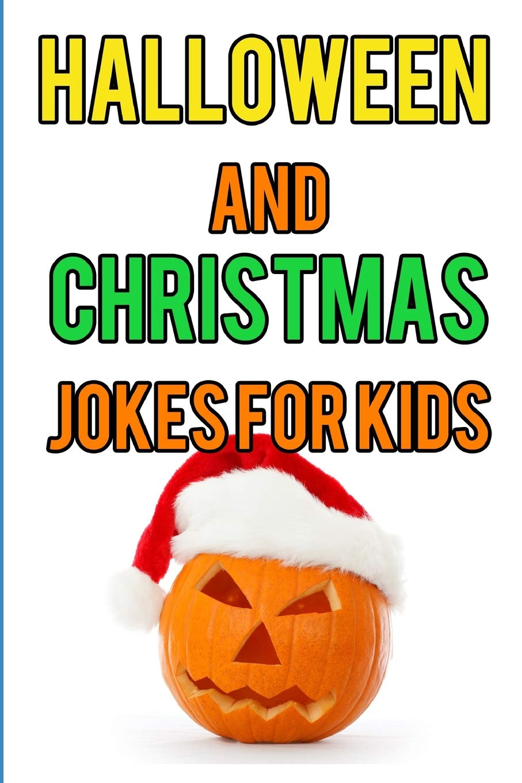 Halloween and Christmas Jokes for Kids: Ella Smith: 9781719973465 ...
