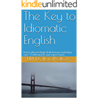 The Key to Idiomatic English: lexico-phraseological dictionary matching over 12,000 words and expressions (English Edition)