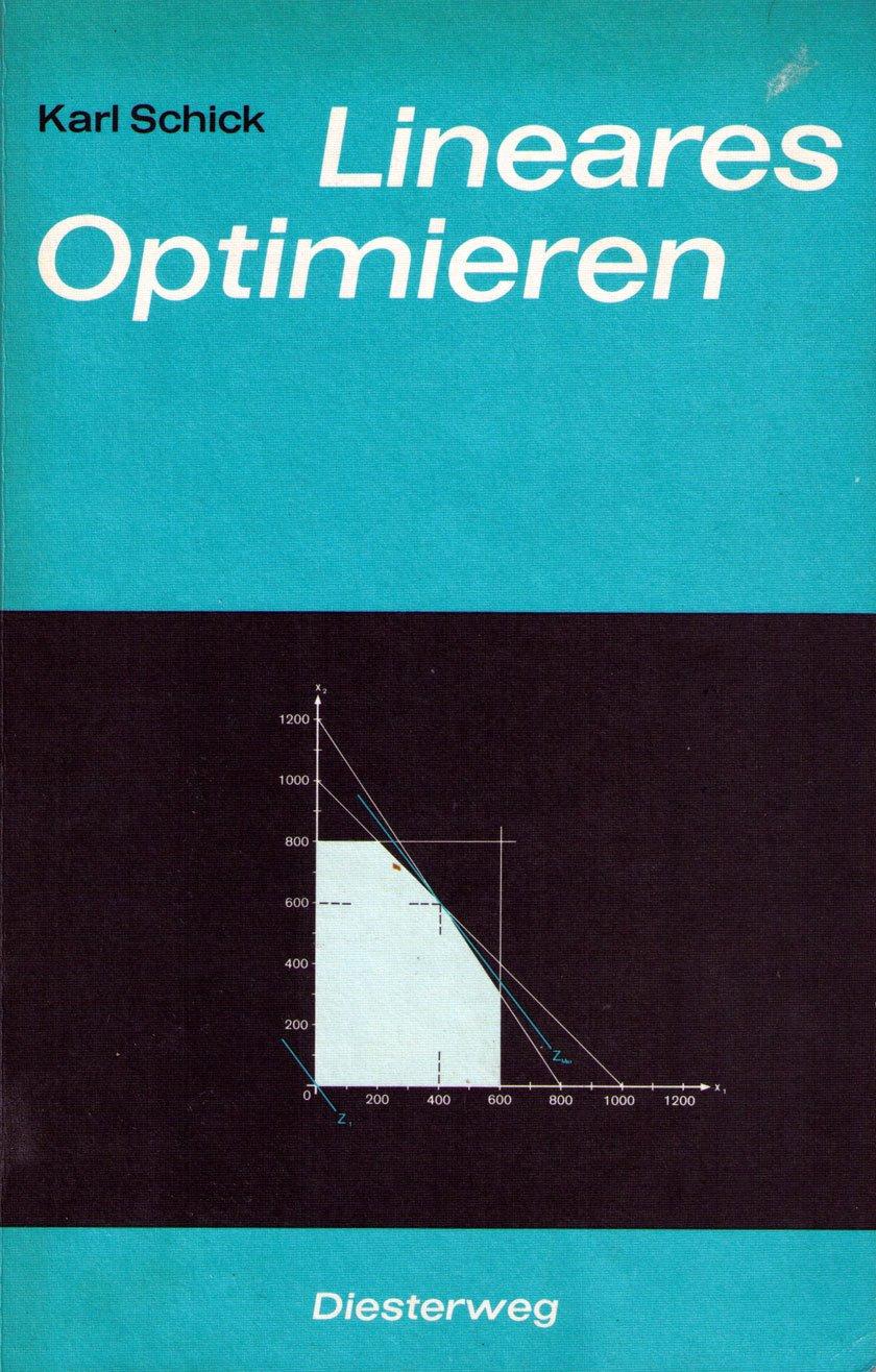 Lineares Optimieren. Einführung in die mathematische Behandlung moderner Probleme in den Wirtschaftswissenschaften