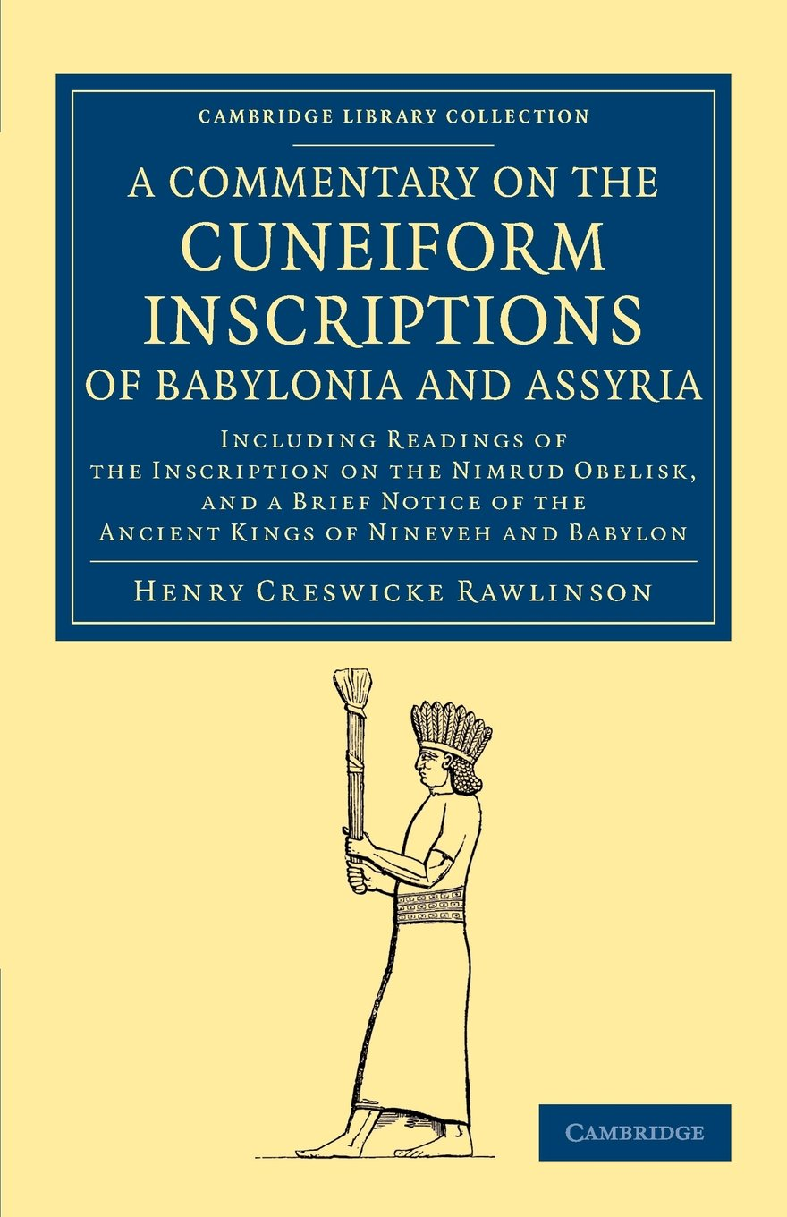 A   Commentary on the Cuneiform Inscriptions of Babylonia and Assyria: Including Readings of the Inscription on the Nimrud Obelisk, and a Brief Notice (Cambridge Library Collection - Archaeology)