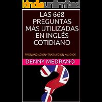 LAS 668 PREGUNTAS MÁS UTILIZADAS EN INGLÉS COTIDIANO: PRONUNCIACIÓN+TRADUCCIÓN +AUDIOS