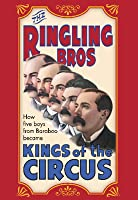 The Ringling Brothers: KINGS OF THE CIRCUS