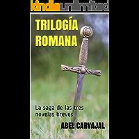 TRILOGÍA ROMANA: La saga de las tres novelas