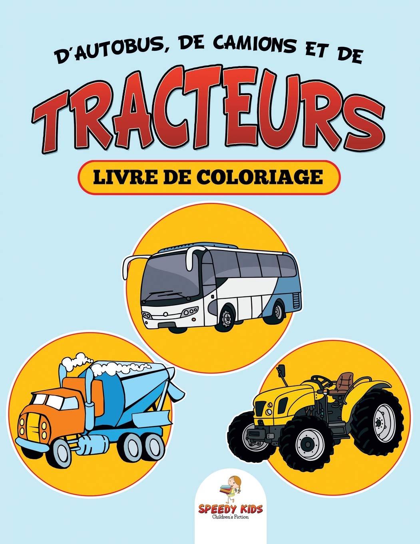 Coloriage Camion Tracteur.Amazon Fr Livre De Coloriage D Autobus De Camions Et De Tracteurs
