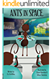 Ants In Space (Kweezy Capolza Tales Book 1)