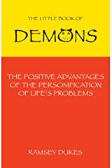 The Little Book of Demons: The Positive Advantages of the Personification of Life's Problems Kindle Edition