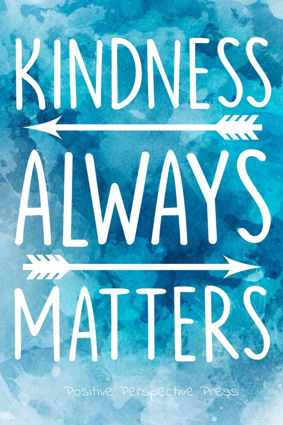 Kindness Always Matters Notebook Journal Positive Inspirational Quote For Women Girls 6x9 Inspirational Quotes Press Positive Perspective 9781090686350 Amazon Com Books