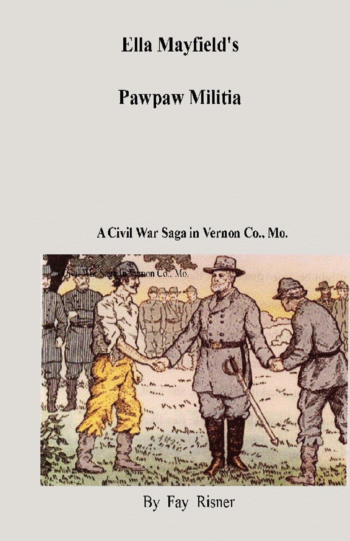 Ella Mayfield's Pawpaw Militia: A Civil War Adventure In Vernon Co., Missouri pdf epub