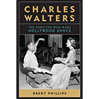 Charles Walters: The Director Who Made Hollywood Dance (Screen Classics) book cover