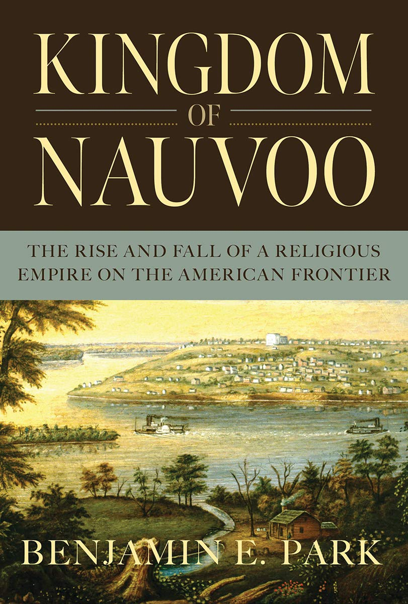 Kingdom of Nauvoo: The Rise and Fall of a Religious Empire on the ...