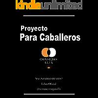 Proyecto para Caballeros: Libro Oficial @consejosalfa @somosconsejosalfa