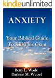 Anxiety: Your Biblical Guide to Kill This Giant (How To Kill Your Giants ~ One at a Time Book 2)