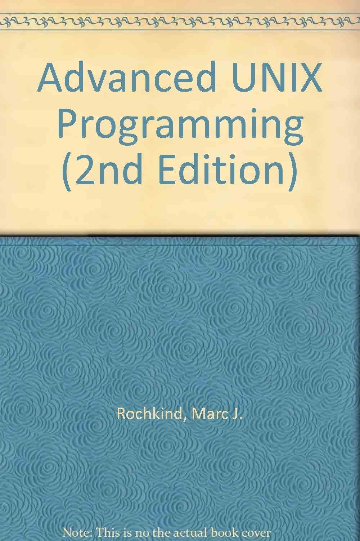 Advanced UNIX Programming (2nd Edition): Marc J. Rochkind: Amazon.com: Books