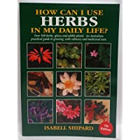 How Can I Use Herbs in My Daily Life?: Over 500 Herbs, Spices and Edible Plants: an Australian Practical Guide to…