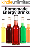 Homemade Energy Drinks :The Ultimate Recipe Guide - Over 30 Delicious Recipe Alternatives