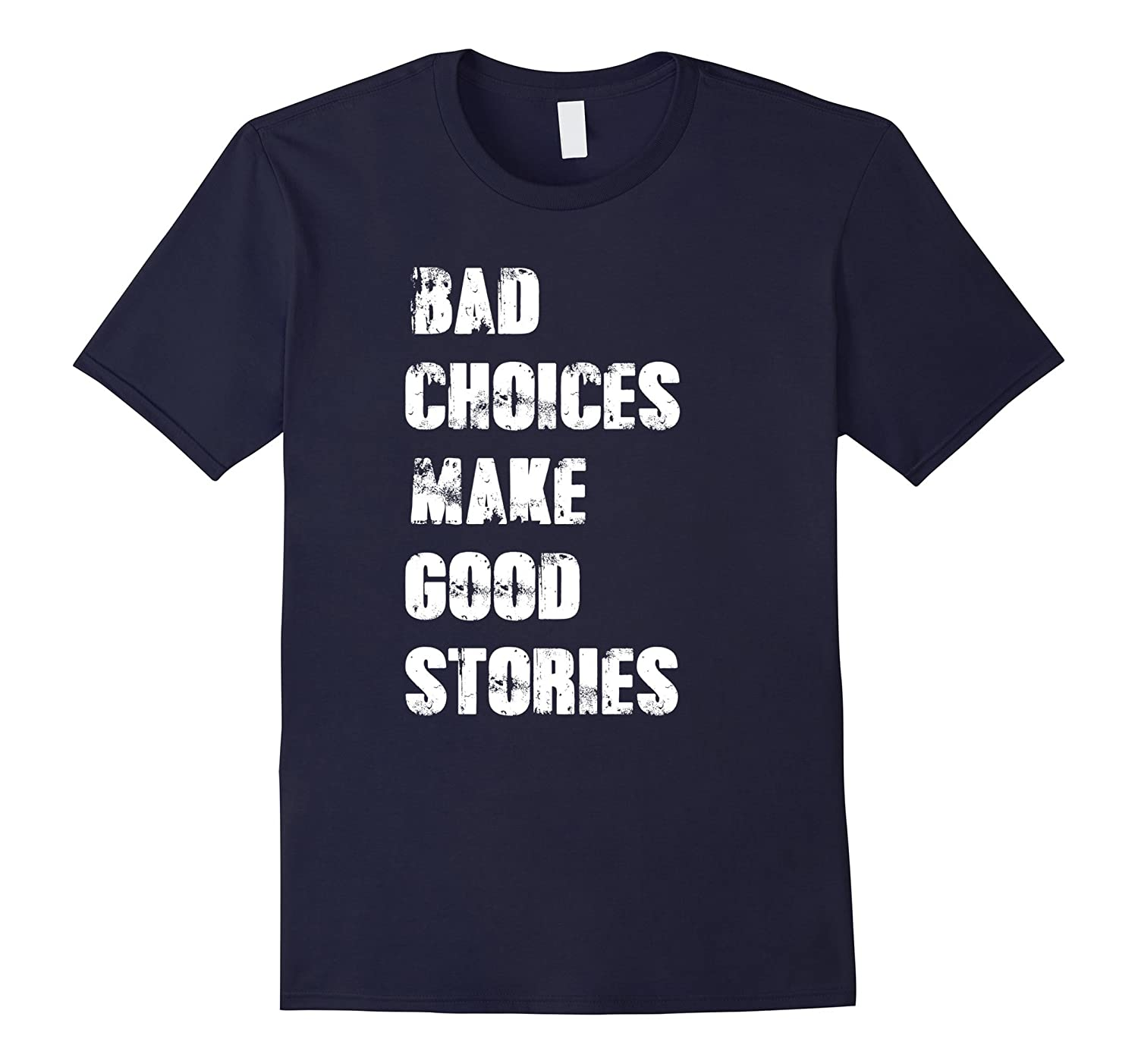 Bad Choices Make Good Stories T-Shirt Cool Stories Shirt-Art