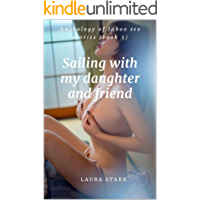 Sailing with my daughter and friend: Anthology of taboo sex stories (book 3) (Collection of Explicit Taboo Erotic Adult…
