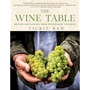 The Wine Table: Recipes and Pairings from Winemakers' Kitchens