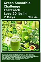 Green Smoothie Challenge FastTrack Lose 20 lbs in 7 Days: Weight Loss Fast in 1 Week Naturally! Superfoods Healthy Fresh Vegetables and Fruits Pure Juice Cleanse All in 1 Complete Healthy Easy Drink Kindle Edition