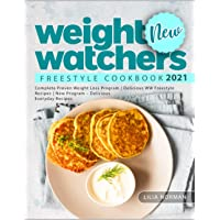 New Weight Watchers Freestyle Cookbook 2021: Complete Weight Loss Program | Delicious WW Freestyle Recipes