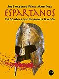 Espartanos: Los hombres que forjaron la leyenda