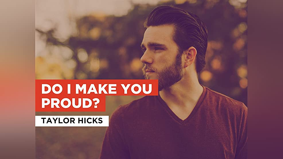 Do I Make You Proud? in the Style of Taylor Hicks