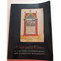 A Sign and a Witness: Two Thousand Years of Hebrew Books and Illuminated Manuscripts (Studies in Jewish History)