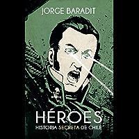 Héroes: Historia secreta de Chile (Spanish Edition)