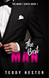 The Best Man: A Steamy Contemporary Romantic-Suspense Opposites-Attract Novel (The Manly Series Book 1)