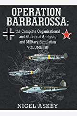 Operation Barbarossa: the Complete Organisational and Statistical Analysis, and Military Simulation, Volume IIB (Operation Barbarossa by Nigel Askey) Hardcover