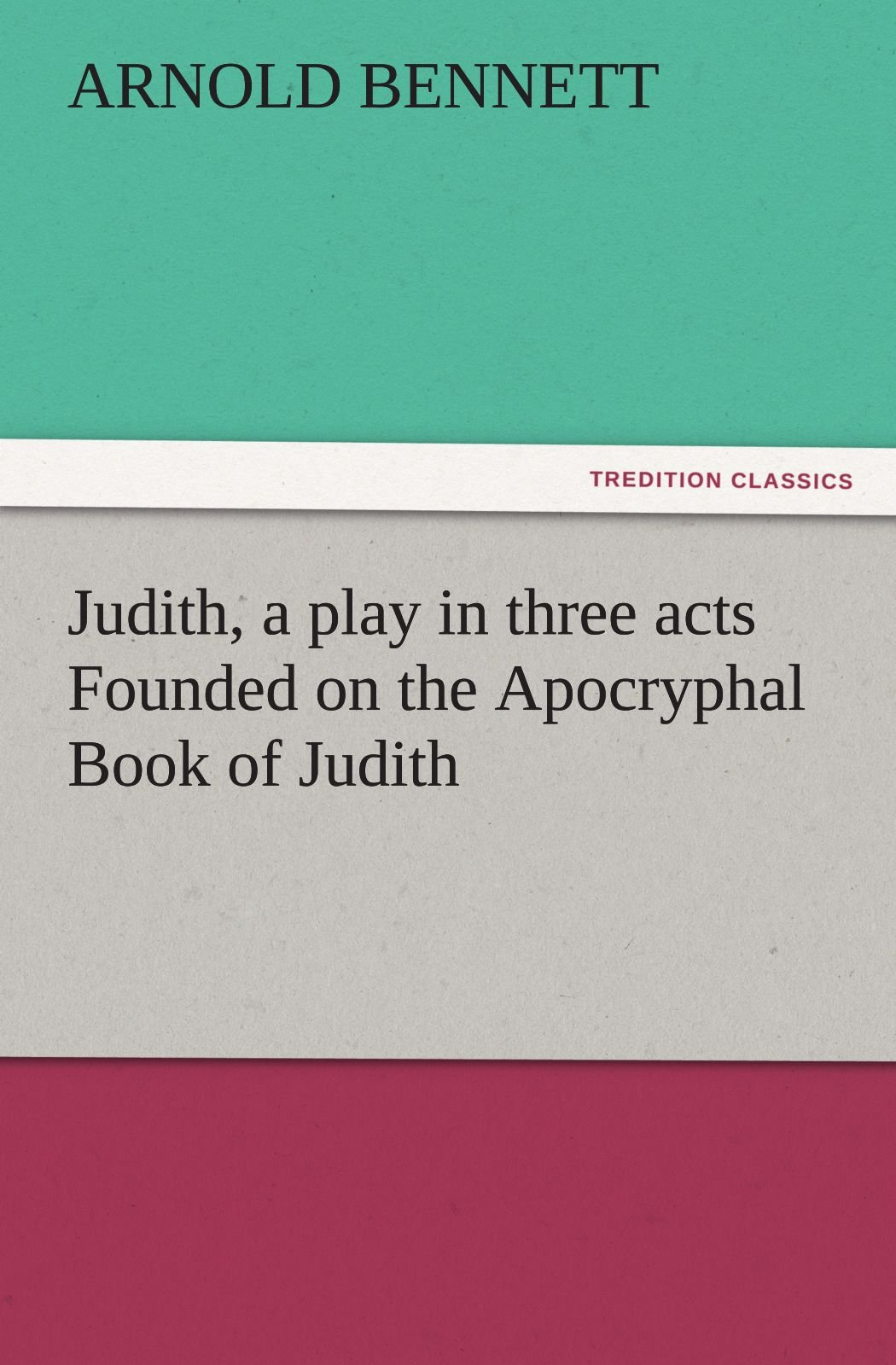 Download Judith, a play in three acts Founded on the Apocryphal Book of Judith (TREDITION CLASSICS) pdf