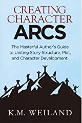 Creating Character Arcs: The Masterful Author's Guide to Uniting Story Structure (Helping Writers Become Authors) (Volume 7) Paperback