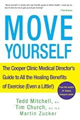 Move Yourself: The Cooper Clinic Medical Director's Guide to All the Healing Benefits of Exercise (Even a Little!) Paperback