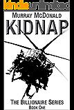 Kidnap (The Billionaire Series Book 1)