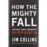 How the Mighty Fall: And Why Some Companies Never Give In (Good to Great)
