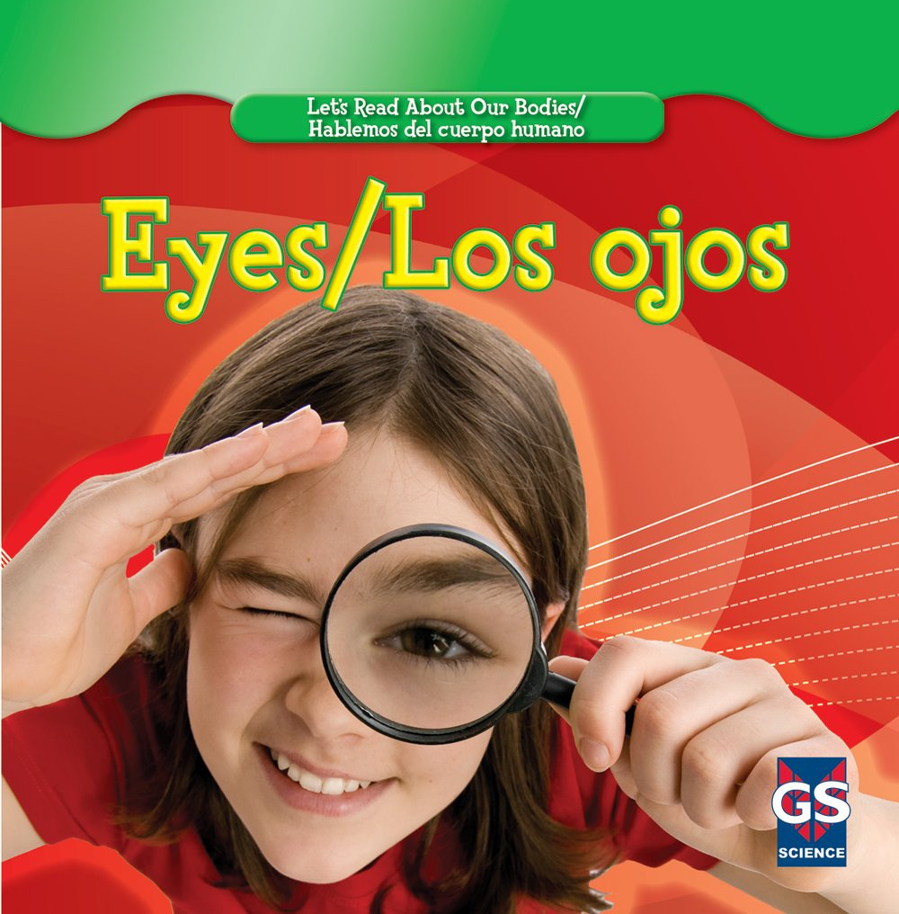 Eyes/ Los ojos (Let's Read About Our Bodies/ Hablemos del cuerpo humano) (English and Spanish Edition) by Gareth Stevens Pub Hi-Lo Must reads