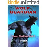 Project Bloodborn - Book 7: WOLF GUARDIAN: A werewolves and shifters novel.