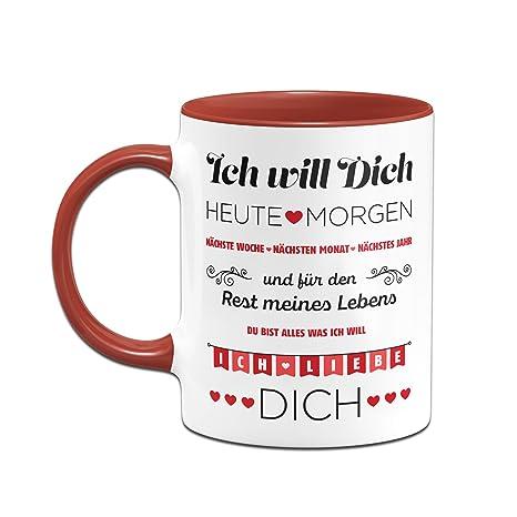 Tassenbrennerei Tasse Mit Spruch Ich Will Dich Jeden Tag Ich Liebe