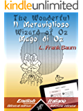 The Wonderful Wizard of Oz - Il Meraviglioso Mago di Oz: Bilingual parallel text - Bilingue con testo inglese a fronte: English - Italian / Inglese - Italiano (Dual Language Easy Reader Vol. 1)