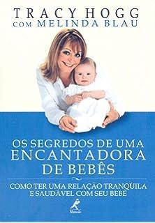 8efd9a77b Os segredos de uma encantadora de bebês  Como ter uma relação tranqüila e  saudável com