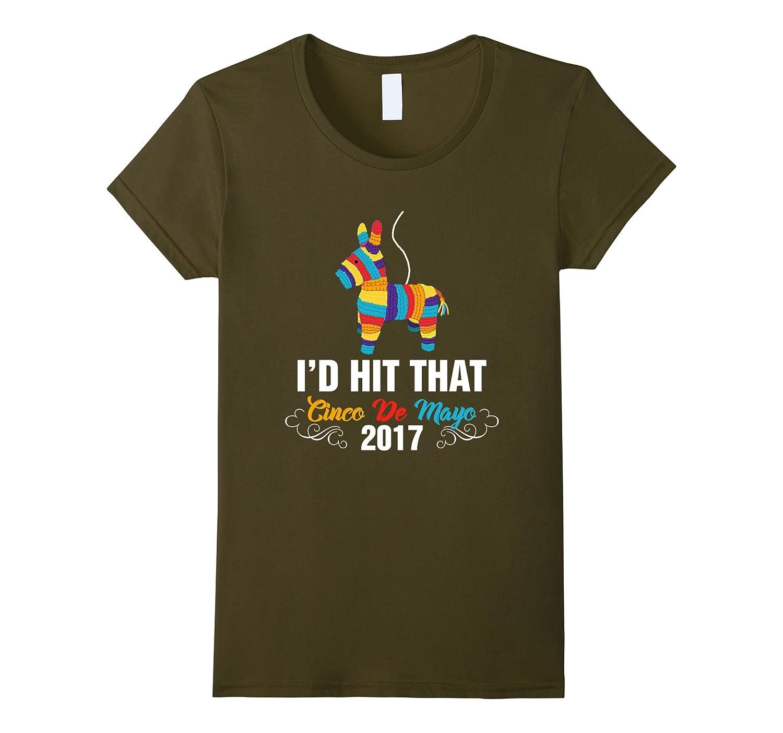 I'd Hit That Pinata T-Shirt – Funny Cinco De Mayo 2017 Tee