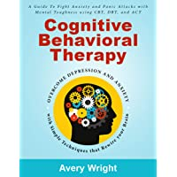 Cognitive Behavioral Therapy: A Guide to Fight Anxiety and Panic Attacks with Mental...